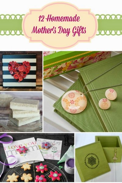 12 Beautiful Homemade Mother's Day Gift Ideas!