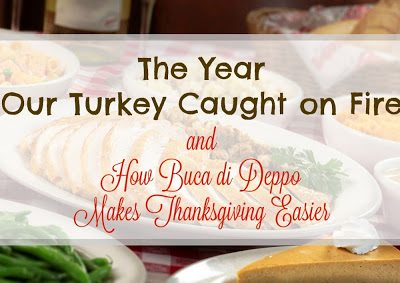 Our Turkey Caught on Fire, Let's Make Thanksgiving Easier with Buca di Deppo!
