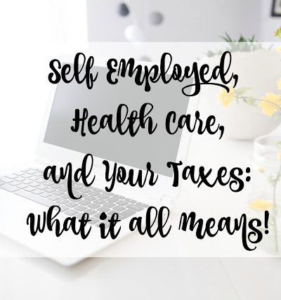 Self Employed, Health Care, and Your Taxes!  What it all means.
