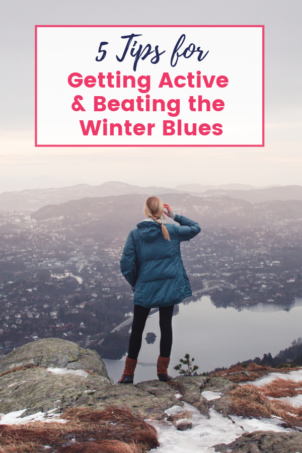 5 Tips for Getting Active and Beating the Winter Blues!