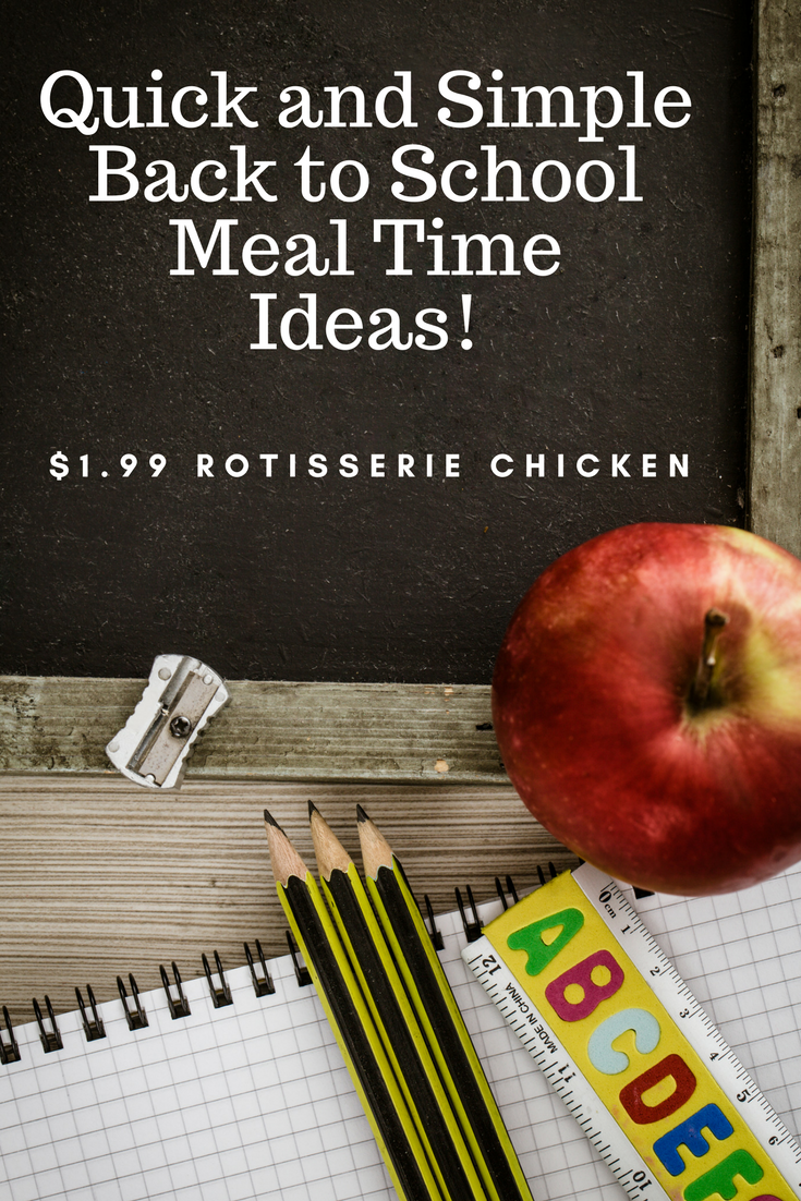 Quick and Simple Back to School Meal Time Ideas with $1.99 Rotisserie Chicken!