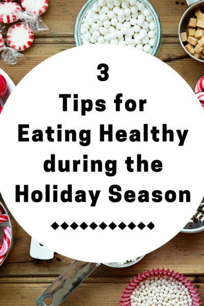 3 tips for Eating Healthy during the Holiday Season