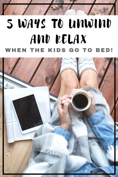 5 Ways to Unwind and Relax When the Kids Go To Bed