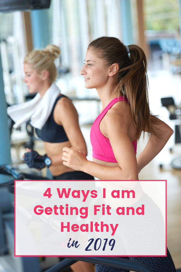 4 Ways I am Getting Fit and Healthy in 2019 and You Can Too